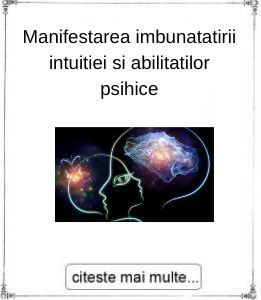 Manifestarea imbunatatirii intuitiei si abilitatilor psihice